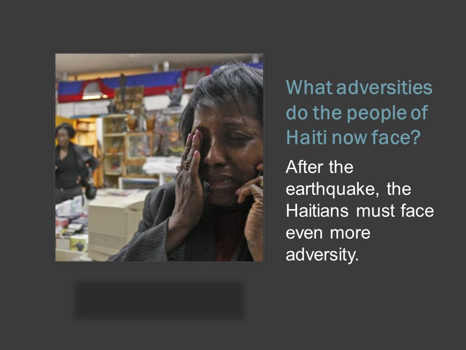 What adversities do the people of Haiti now face.