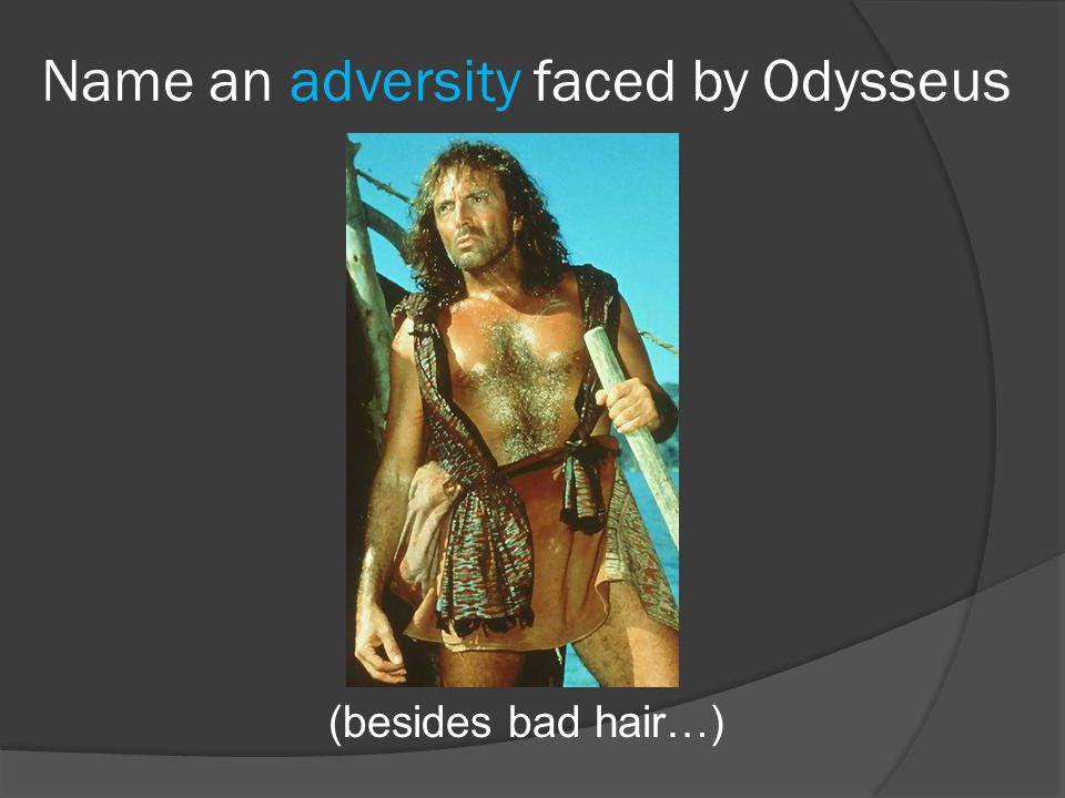 Name an adversity faced by Odysseus (besides bad hair…)