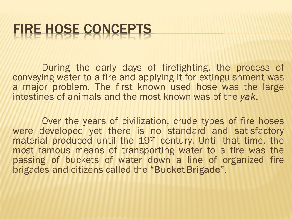 Fire hose is a tool that is subjected to many potential sources of damage during fire fighting.