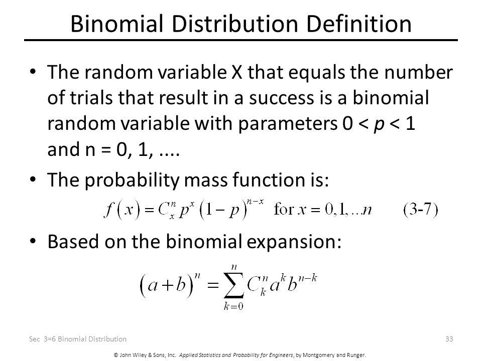 © John Wiley & Sons, Inc. Applied Statistics and Probability for Engineers, by Montgomery and Runger. Binomial Distribution Definition The random vari