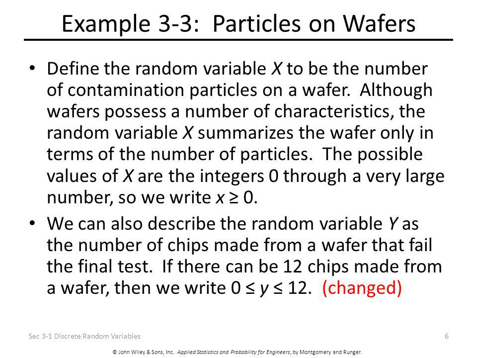 © John Wiley & Sons, Inc. Applied Statistics and Probability for Engineers, by Montgomery and Runger. Example 3-3: Particles on Wafers Define the rand