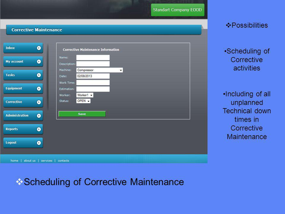 Scheduling of Corrective Maintenance Possibilities Scheduling of Corrective activities Including of all unplanned Technical down times in Corrective Maintenance