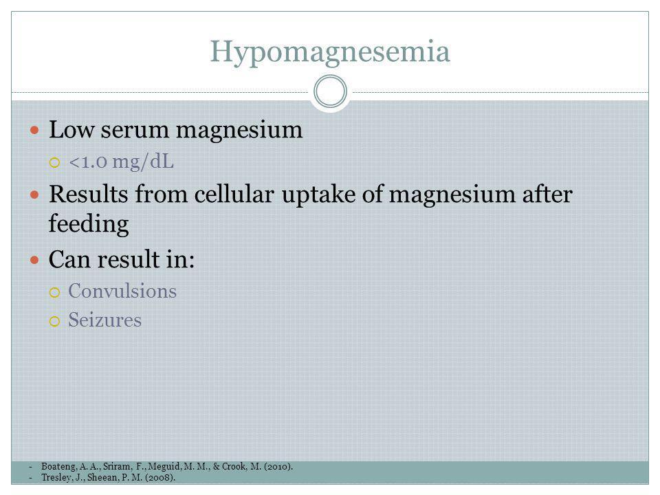 Hypomagnesemia -Boateng, A. A., Sriram, F., Meguid, M. M., & Crook, M. (2010). -Tresley, J., Sheean, P. M. (2008). Low serum magnesium <1.0 mg/dL Resu