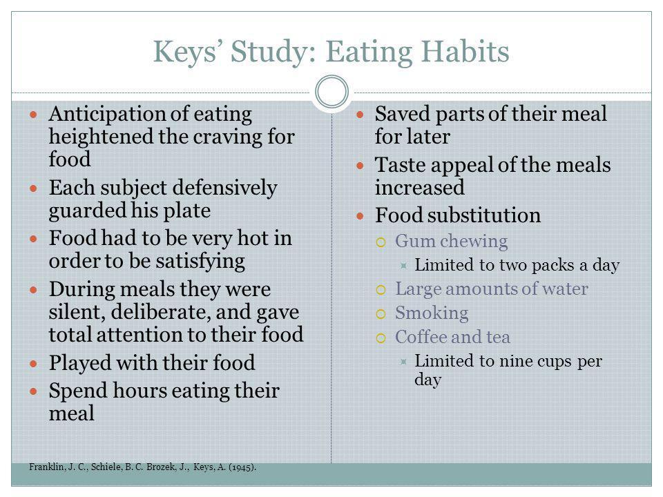 Keys Study: Eating Habits Franklin, J. C., Schiele, B. C. Brozek, J., Keys, A. (1945). Anticipation of eating heightened the craving for food Each sub
