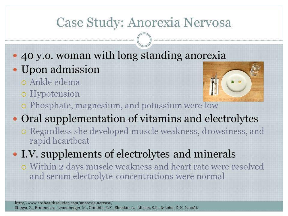 Case Study: Anorexia Nervosa - http://www.101healthsolution.com/anorexia-nervosa/ - Stanga, Z., Brunner, A., Leuenberger, M., Grimble, R.F., Shenkin,