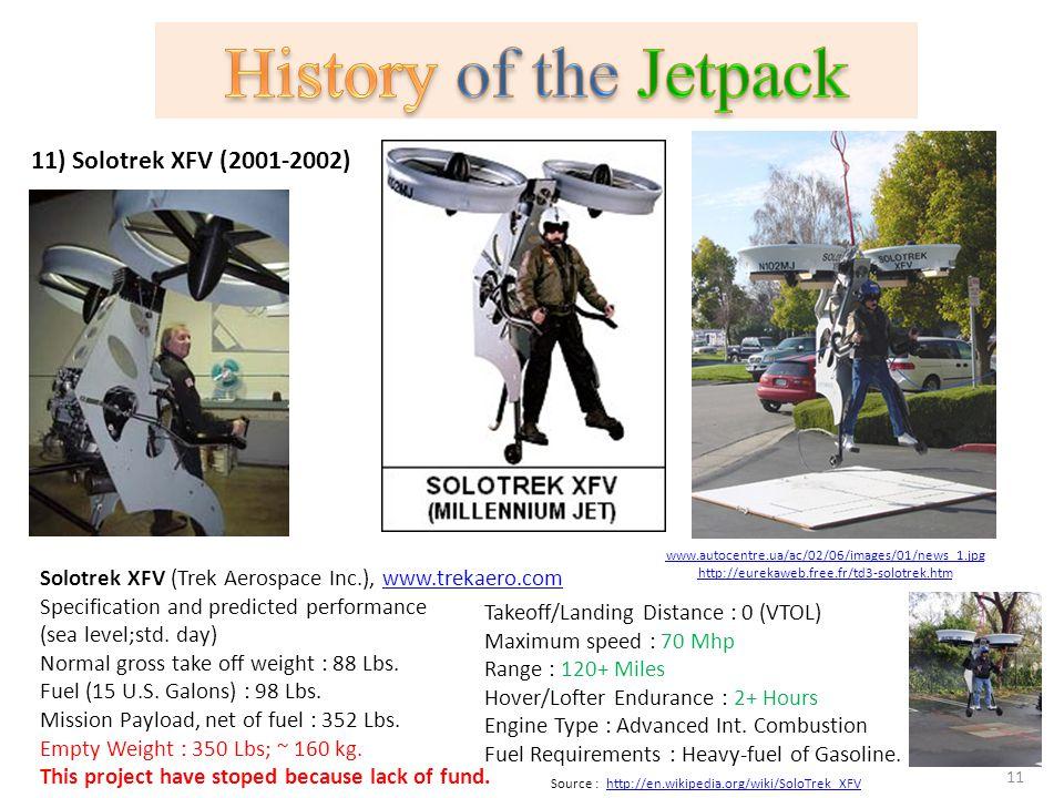 11) Solotrek XFV (2001-2002) Takeoff/Landing Distance : 0 (VTOL) Maximum speed : 70 Mhp Range : 120+ Miles Hover/Lofter Endurance : 2+ Hours Engine Ty