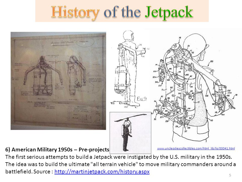 6) American Military 1950s – Pre-projects The first serious attempts to build a Jetpack were instigated by the U.S. military in the 1950s. The idea wa