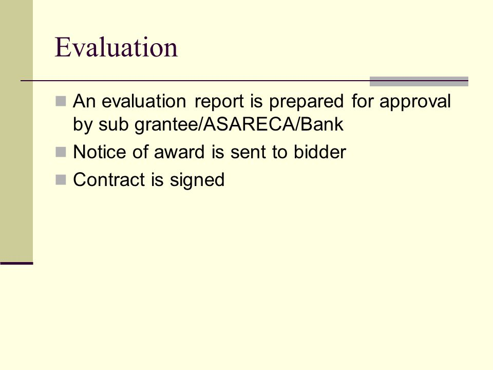 Evaluation An evaluation report is prepared for approval by sub grantee/ASARECA/Bank Notice of award is sent to bidder Contract is signed