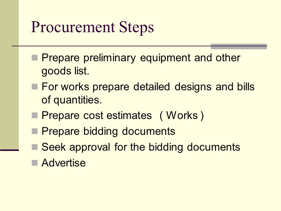 Procurement Steps Prepare preliminary equipment and other goods list.