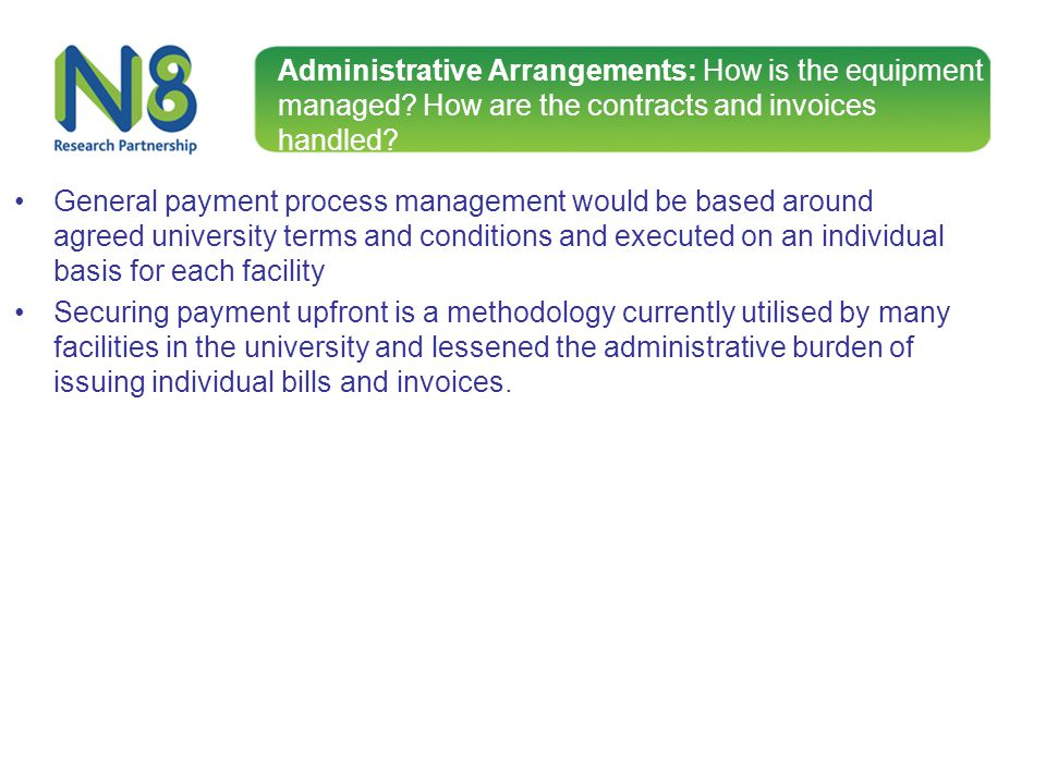 Administrative Arrangements: How is the equipment managed? How are the contracts and invoices handled? General payment process management would be bas