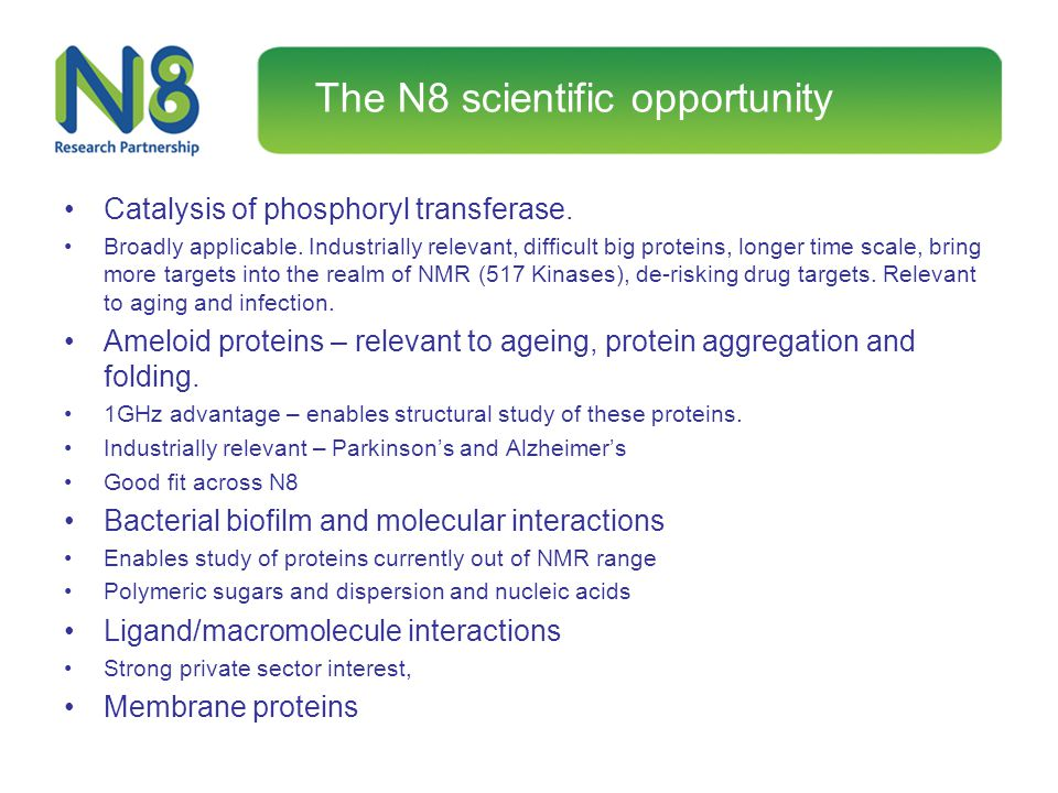 The N8 scientific opportunity Catalysis of phosphoryl transferase. Broadly applicable. Industrially relevant, difficult big proteins, longer time scal