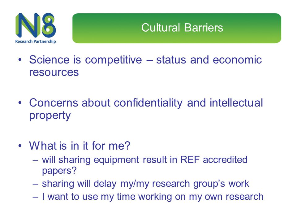Cultural Barriers Science is competitive – status and economic resources Concerns about confidentiality and intellectual property What is in it for me