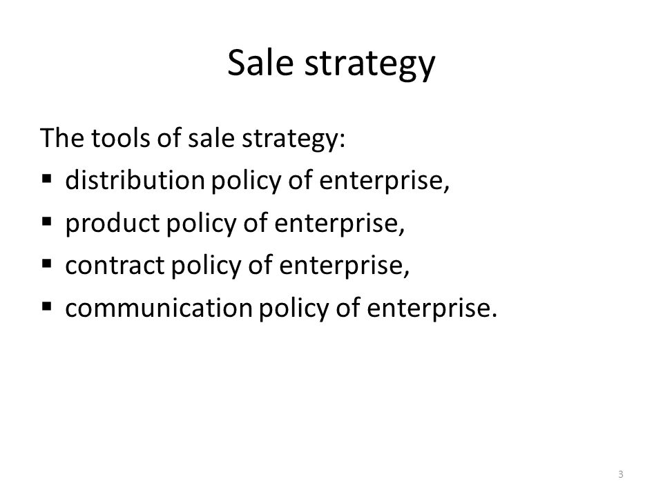 3 Sale strategy The tools of sale strategy: distribution policy of enterprise, product policy of enterprise, contract policy of enterprise, communication policy of enterprise.