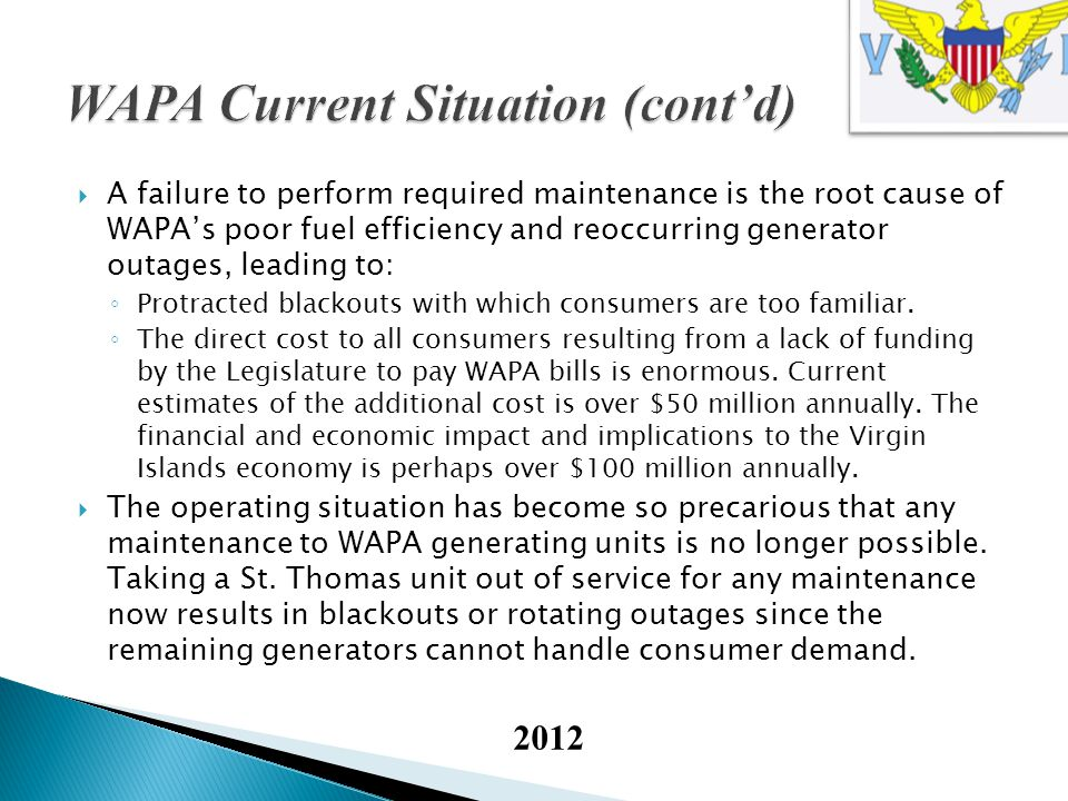 A failure to perform required maintenance is the root cause of WAPAs poor fuel efficiency and reoccurring generator outages, leading to: Protracted blackouts with which consumers are too familiar.
