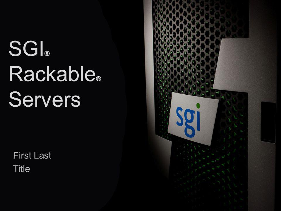 Company Confidential © 2013 SGI ® 1 SGI ® Rackable ® Servers First Last Title
