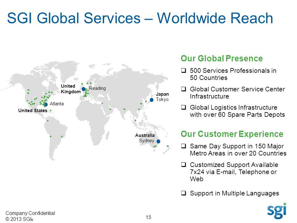 Company Confidential © 2013 SGI ® 15 SGI Global Services – Worldwide Reach Our Global Presence United States Atlanta Australia Sydney Japan Tokyo Our