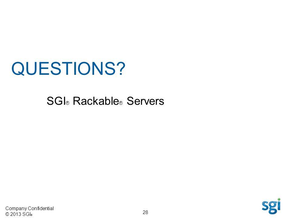 Company Confidential © 2013 SGI ® 28 QUESTIONS? SGI ® Rackable ® Servers