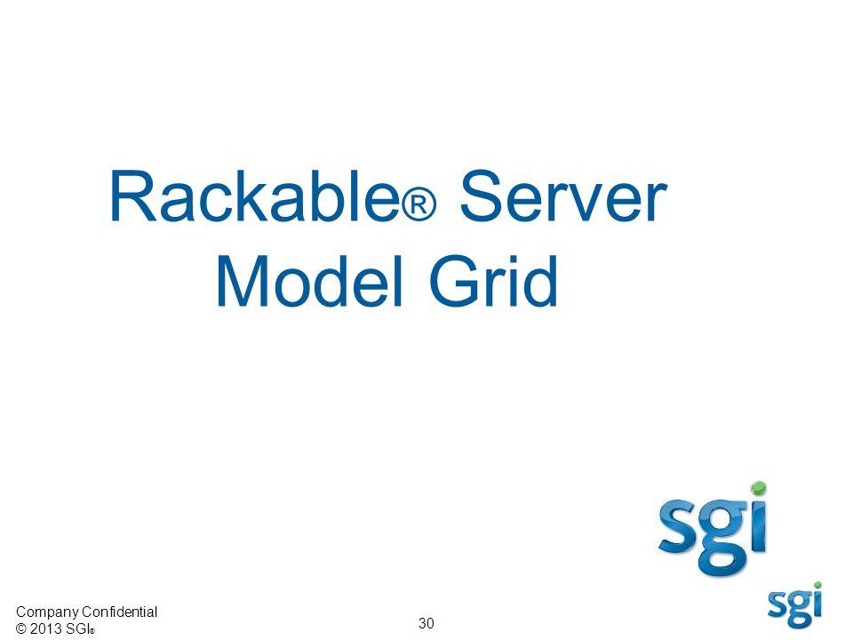 Company Confidential © 2013 SGI ® 30 Rackable ® Server Model Grid