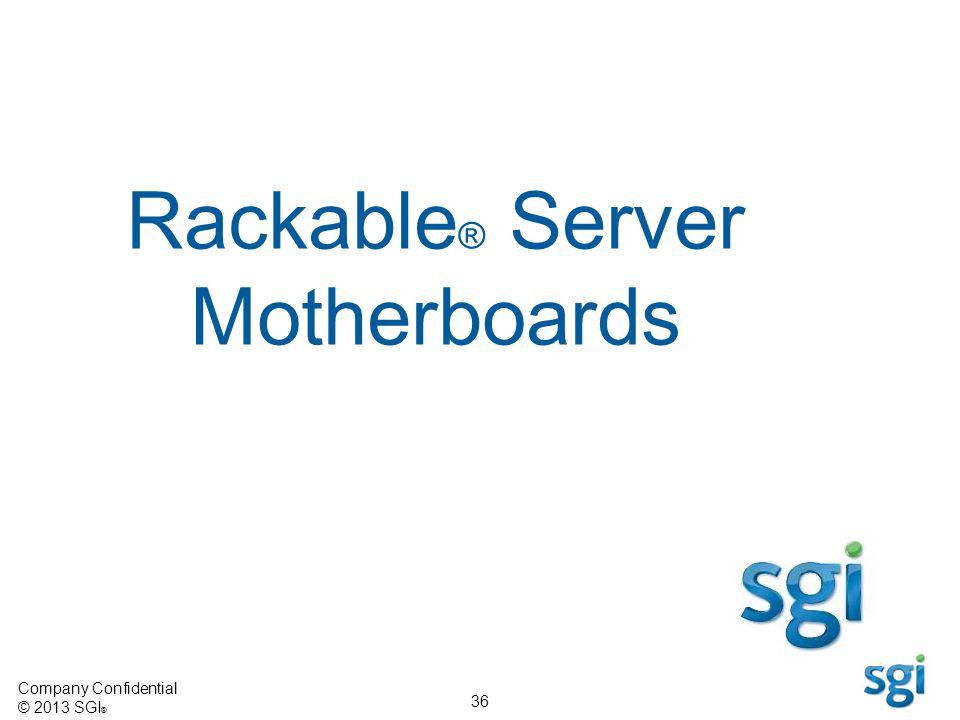 Company Confidential © 2013 SGI ® 36 Rackable ® Server Motherboards