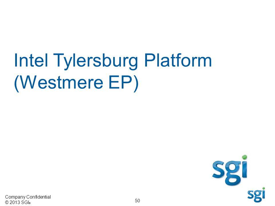 Company Confidential © 2013 SGI ® 50 Intel Tylersburg Platform (Westmere EP)