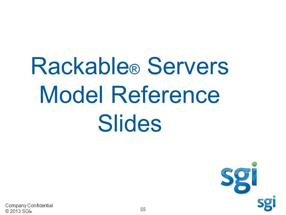 Company Confidential © 2013 SGI ® 55 Rackable ® Servers Model Reference Slides