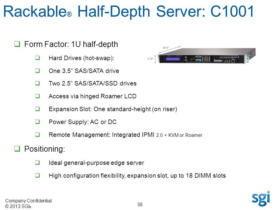 Company Confidential © 2013 SGI ® 58 Form Factor: 1U half-depth Hard Drives (hot-swap): One 3.5 SAS/SATA drive Two 2.5 SAS/SATA/SSD drives Access via