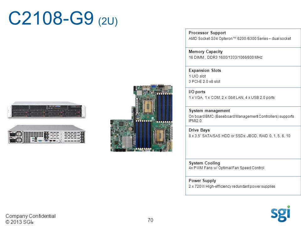 Company Confidential © 2013 SGI ® 70 Processor Support AMD Socket G34 Opteron 6200 /6300 Series – dual socket Memory Capacity 16 DIMM, DDR3 1600/1333/