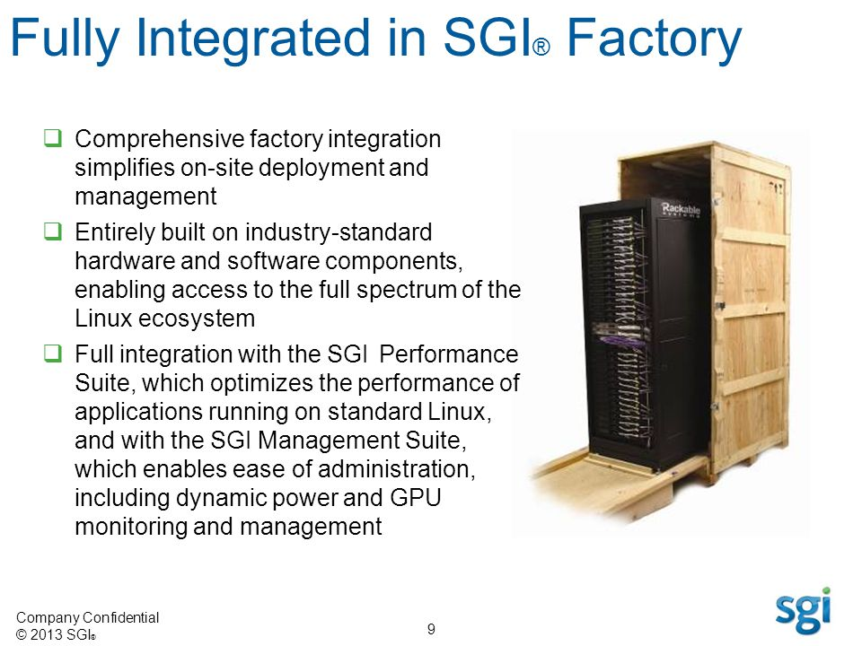 Company Confidential © 2013 SGI ® 9 Comprehensive factory integration simplifies on-site deployment and management Entirely built on industry-standard