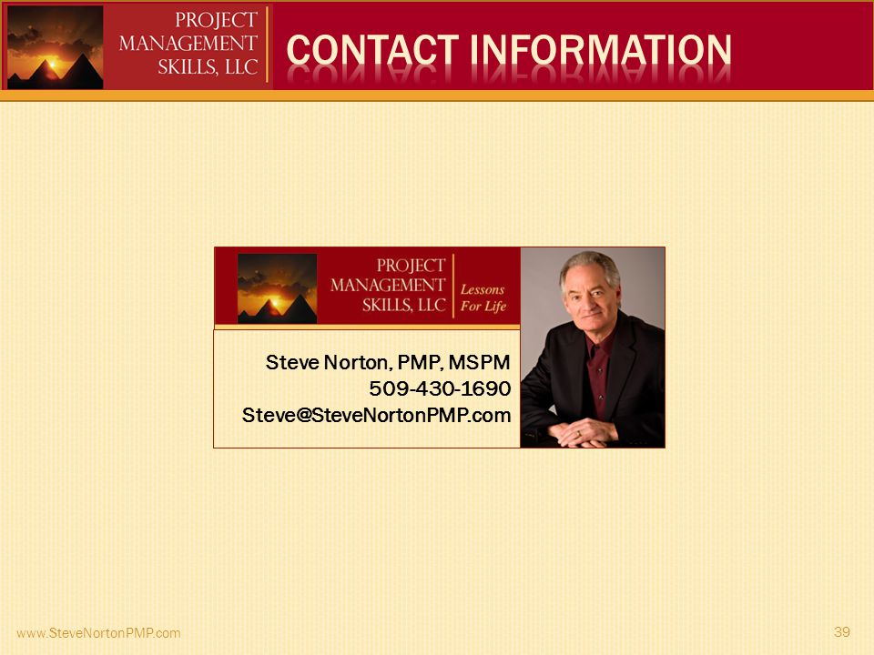 www.SteveNortonPMP.com Steve Norton, PMP, MSPM 509-430-1690 Steve@SteveNortonPMP.com 39