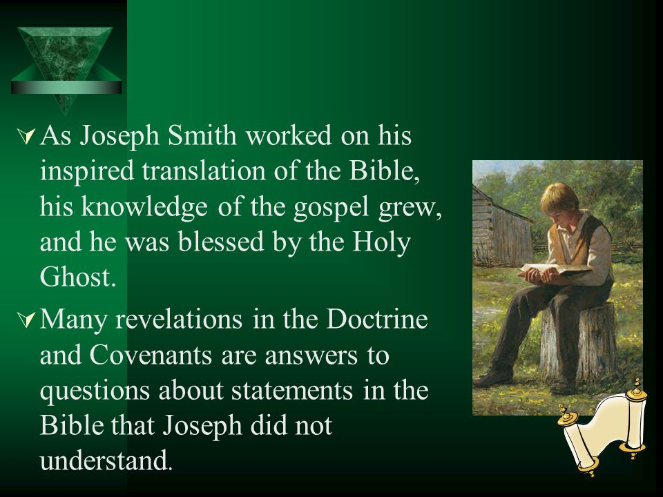 In 1830 Joseph Smith began working on a correct translation of the Bible. Sidney Rigdon was his scribe. In preparing this translation of the Bible, Jo