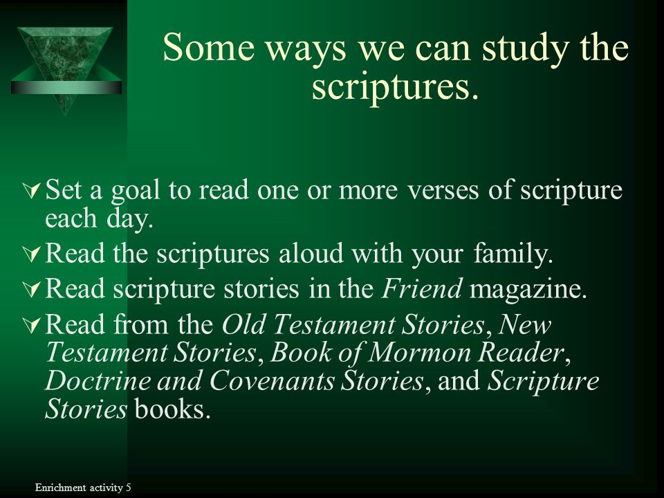 We can find counsel about specific subjects as we study the scriptures. Choose a scripture, locate the scripture reference, and read the scripture to