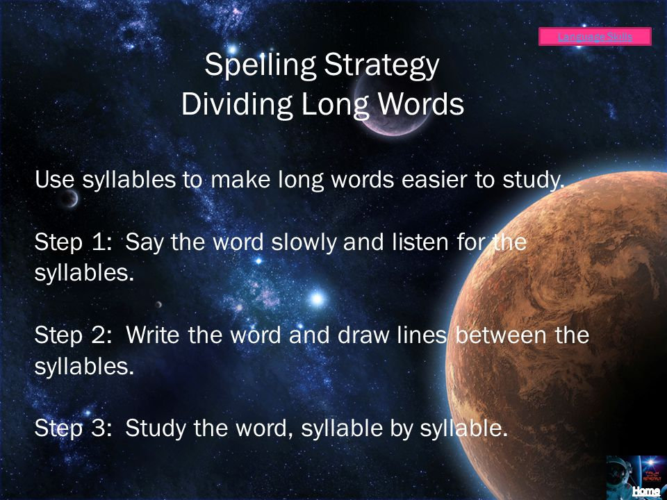 Spelling Strategy Dividing Long Words Use syllables to make long words easier to study.