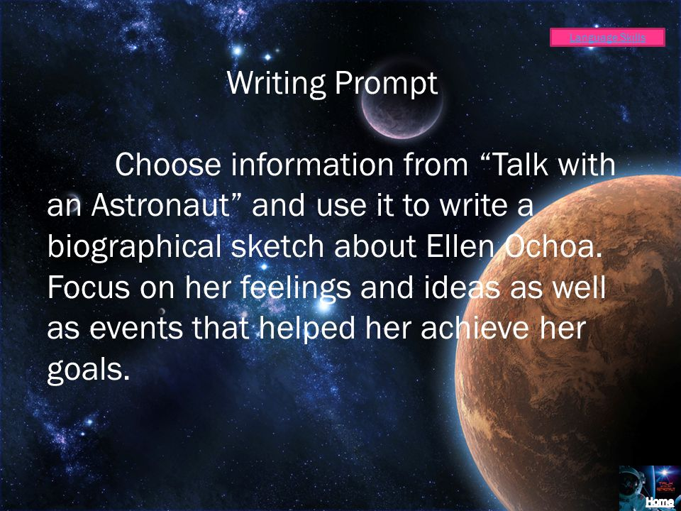 Writing Prompt Choose information from Talk with an Astronaut and use it to write a biographical sketch about Ellen Ochoa.