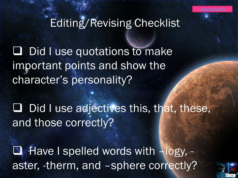 Language Skills Editing/Revising Checklist Did I use quotations to make important points and show the characters personality.
