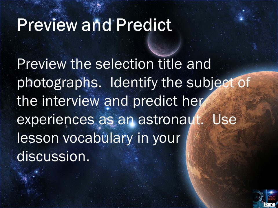 Preview and Predict Preview the selection title and photographs. Identify the subject of the interview and predict her experiences as an astronaut. Us
