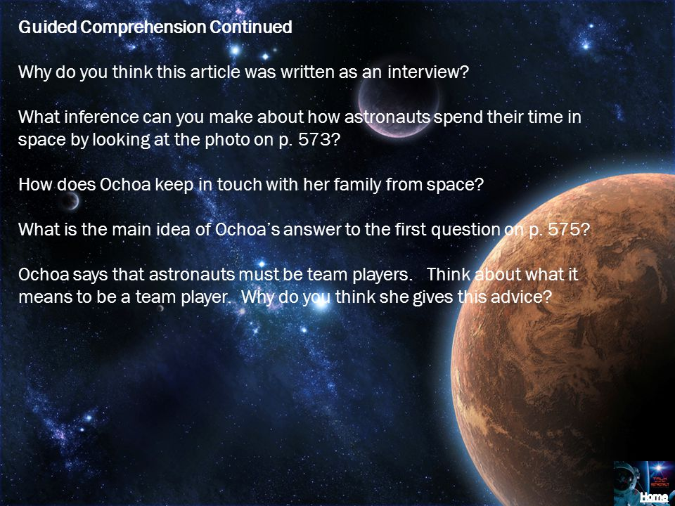 Guided Comprehension Continued Why do you think this article was written as an interview? What inference can you make about how astronauts spend their