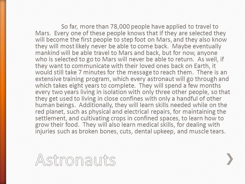 So far, more than 78,000 people have applied to travel to Mars. Every one of these people knows that if they are selected they will become the first p