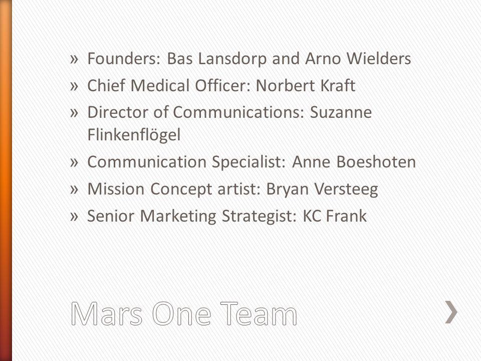 » Founders: Bas Lansdorp and Arno Wielders » Chief Medical Officer: Norbert Kraft » Director of Communications: Suzanne Flinkenflögel » Communication