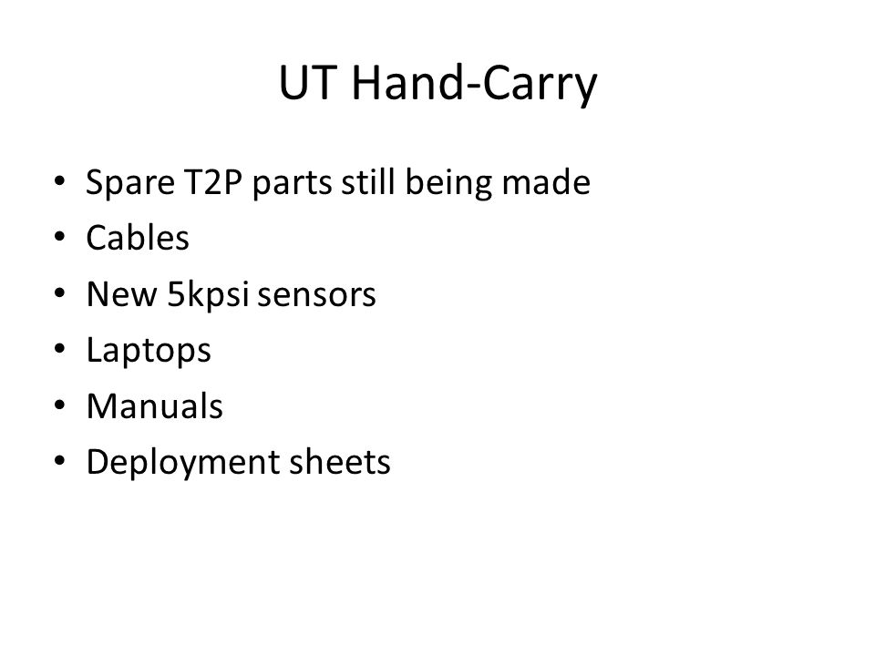 UT Hand-Carry Spare T2P parts still being made Cables New 5kpsi sensors Laptops Manuals Deployment sheets