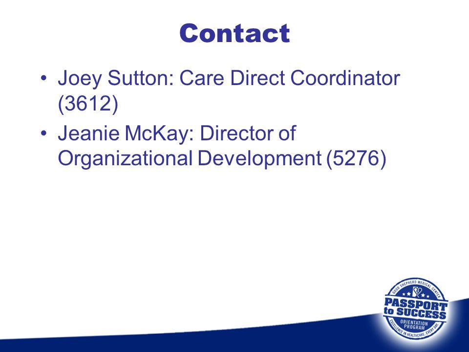 Contact Joey Sutton: Care Direct Coordinator (3612) Jeanie McKay: Director of Organizational Development (5276)
