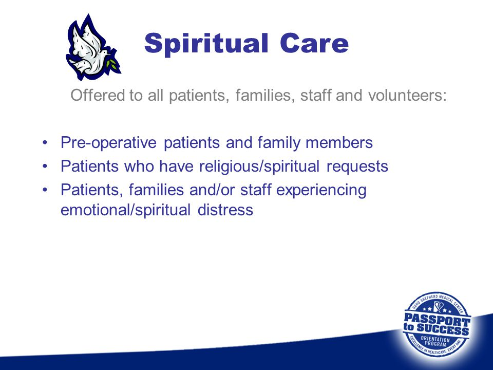 Offered to all patients, families, staff and volunteers: Pre-operative patients and family members Patients who have religious/spiritual requests Pati