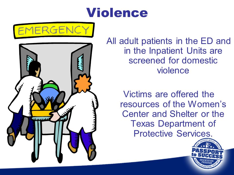 All adult patients in the ED and in the Inpatient Units are screened for domestic violence Victims are offered the resources of the Womens Center and