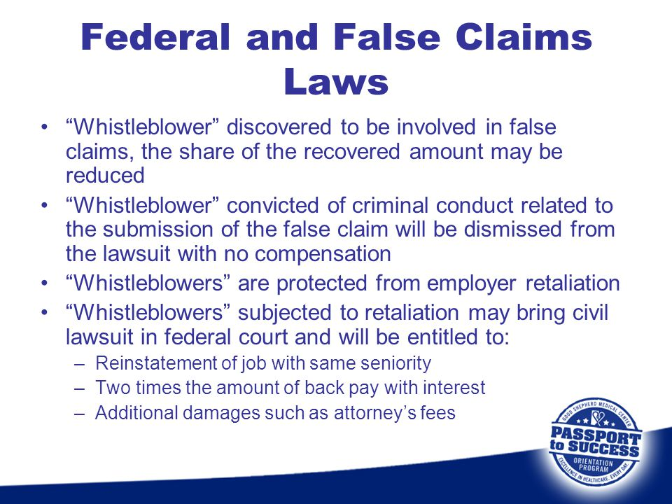 Federal and False Claims Laws Whistleblower discovered to be involved in false claims, the share of the recovered amount may be reduced Whistleblower