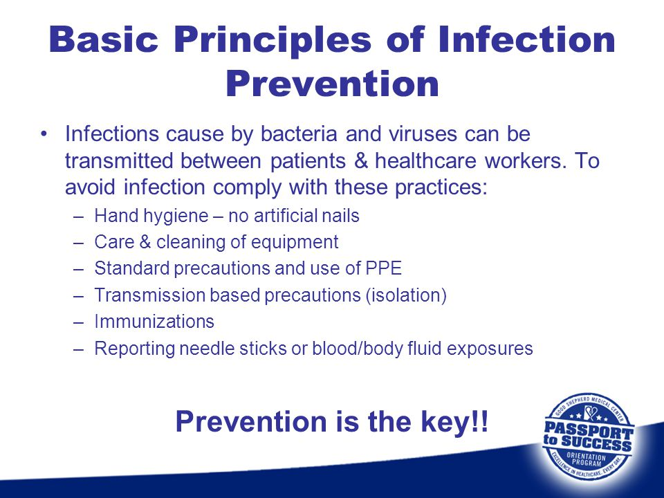Infections cause by bacteria and viruses can be transmitted between patients & healthcare workers. To avoid infection comply with these practices: –Ha