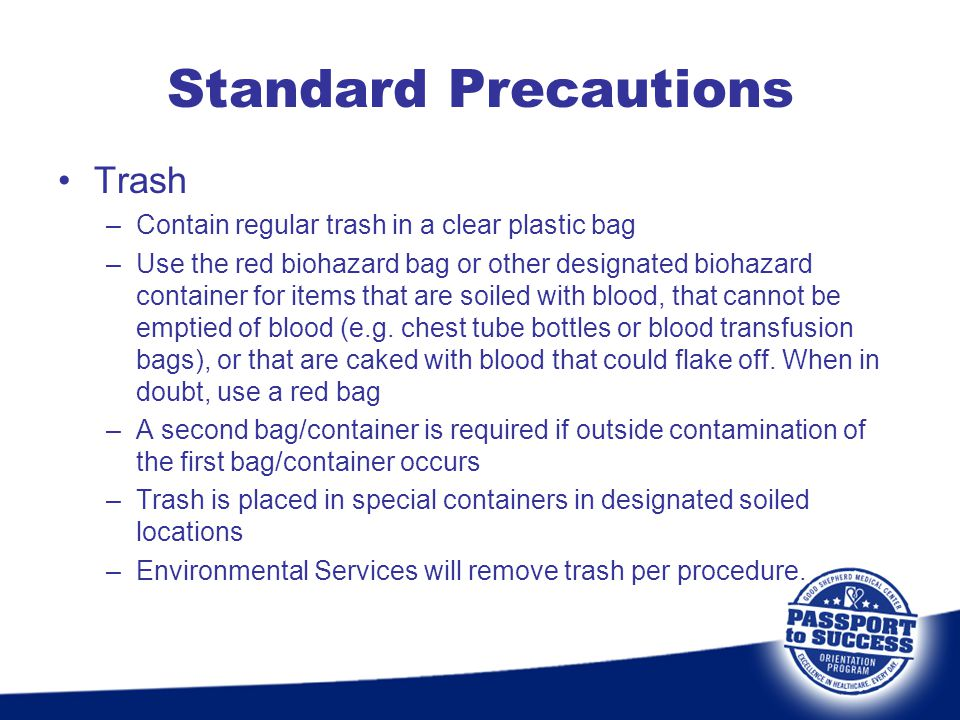 Trash –Contain regular trash in a clear plastic bag –Use the red biohazard bag or other designated biohazard container for items that are soiled with