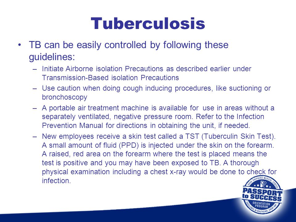 TB can be easily controlled by following these guidelines: –Initiate Airborne isolation Precautions as described earlier under Transmission-Based isol