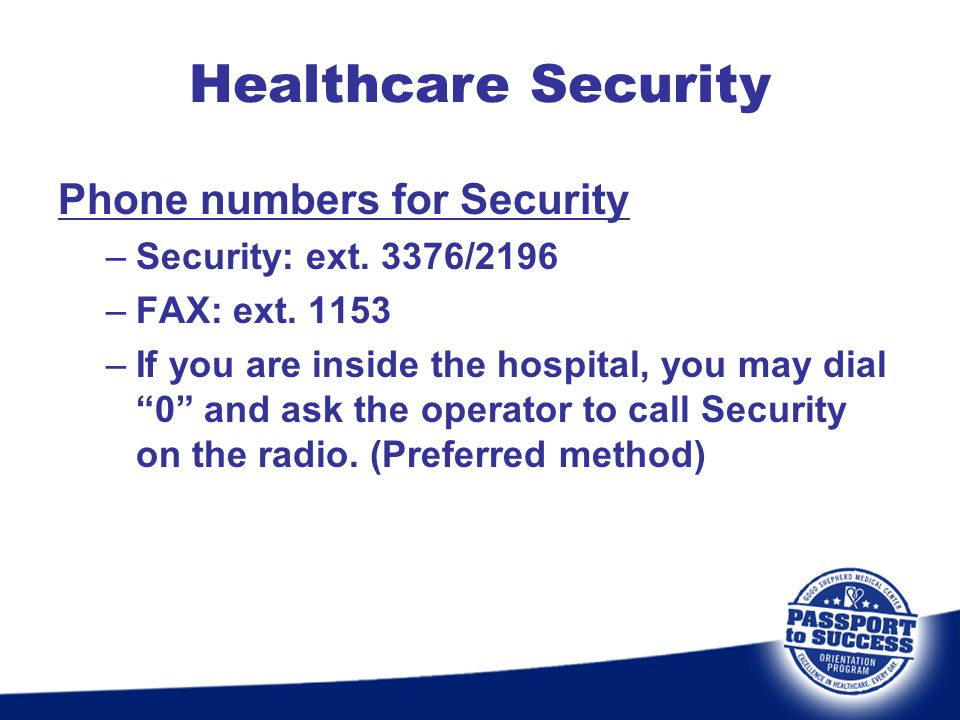 Phone numbers for Security –Security: ext. 3376/2196 –FAX: ext. 1153 –If you are inside the hospital, you may dial 0 and ask the operator to call Secu