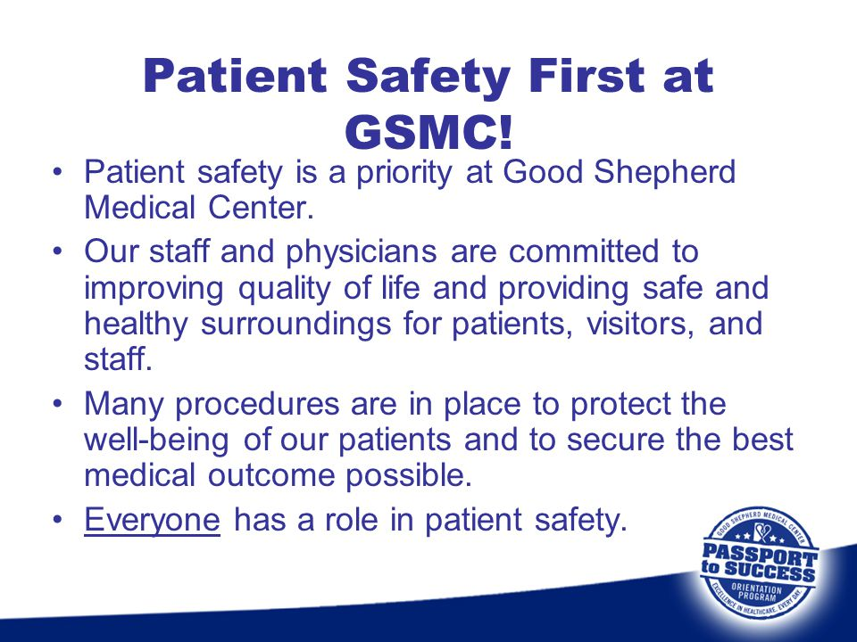 Patient Safety First at GSMC! Patient safety is a priority at Good Shepherd Medical Center. Our staff and physicians are committed to improving qualit