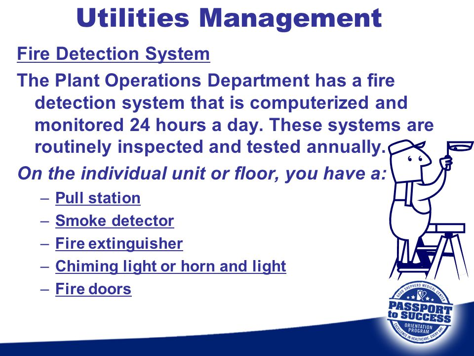 Fire Detection System The Plant Operations Department has a fire detection system that is computerized and monitored 24 hours a day. These systems are