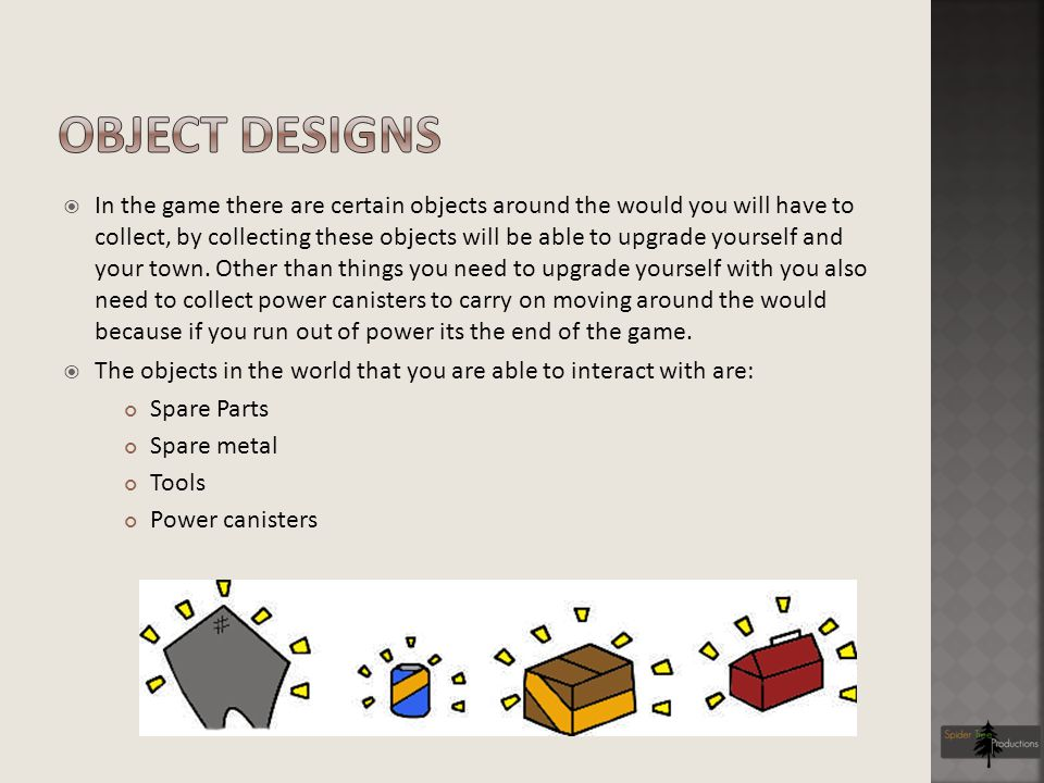 In the game there are certain objects around the would you will have to collect, by collecting these objects will be able to upgrade yourself and your town.